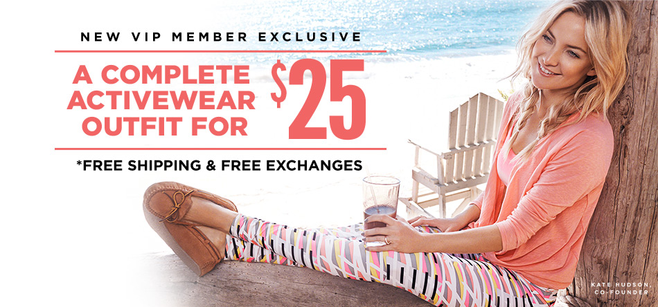 New VIP Member Exclusive. A Complete Activewear Outfit For $25. Free Shipping & Free Exchanges.