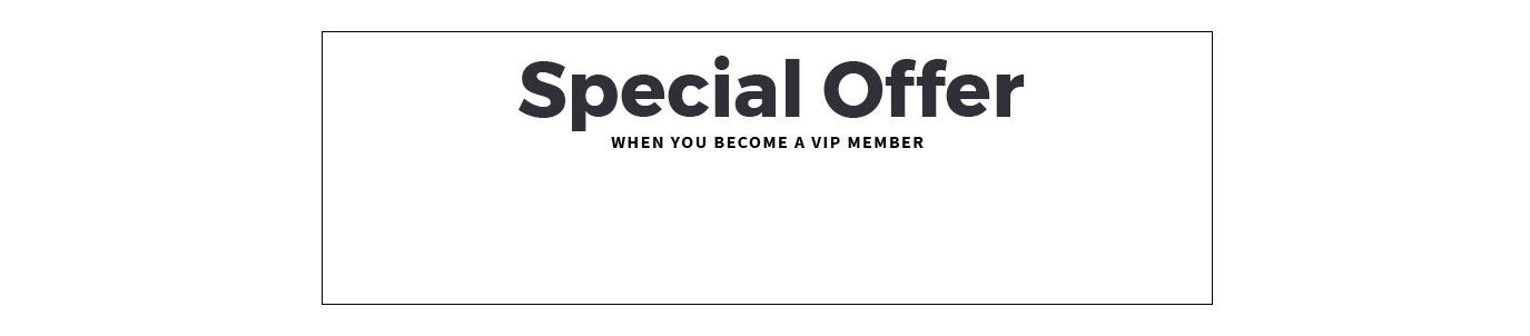 Special Offer When You Become a VIP Member