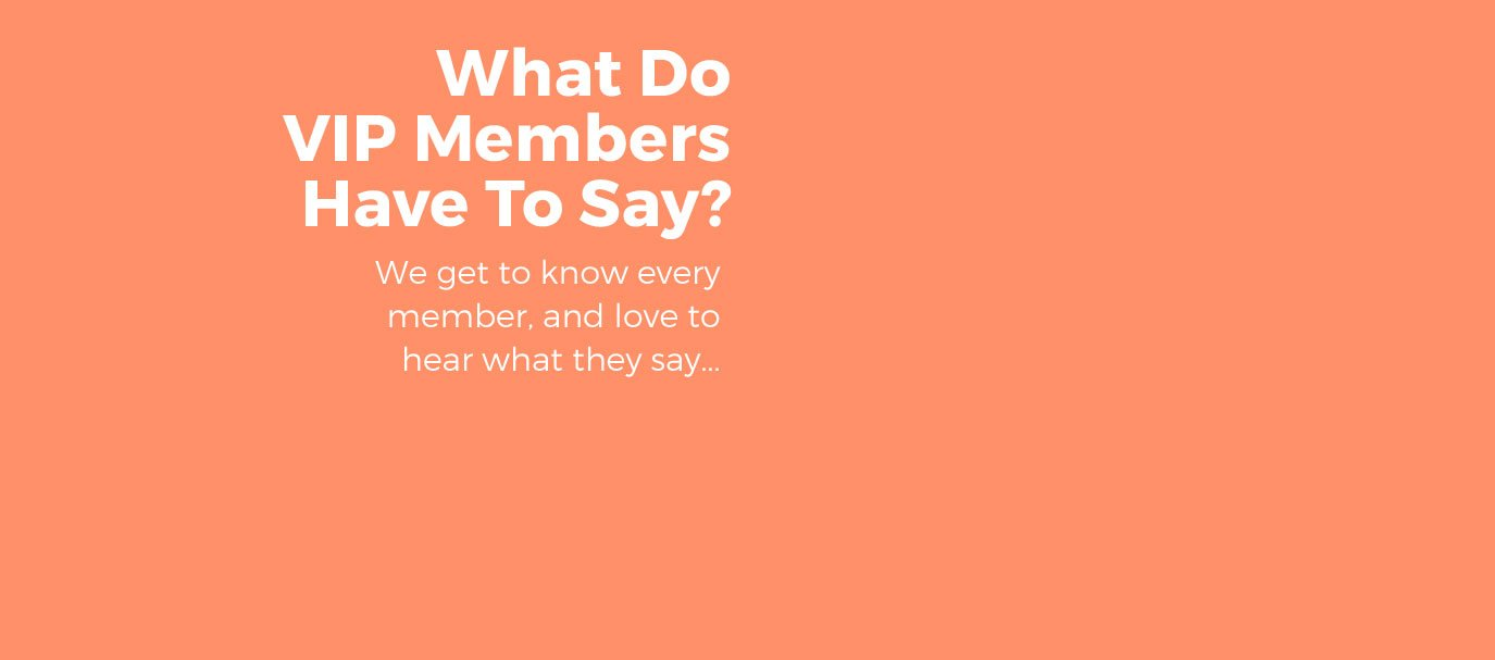 What Do VIP Members Have To Say?